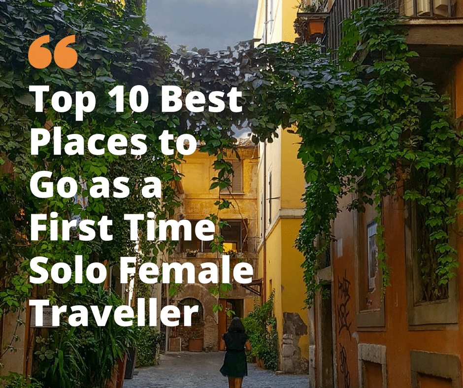 Top 10 best places to go as a first time solo female for Best places to go overseas