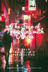 The fear of travelling with others, a Solo Travellers perspective
