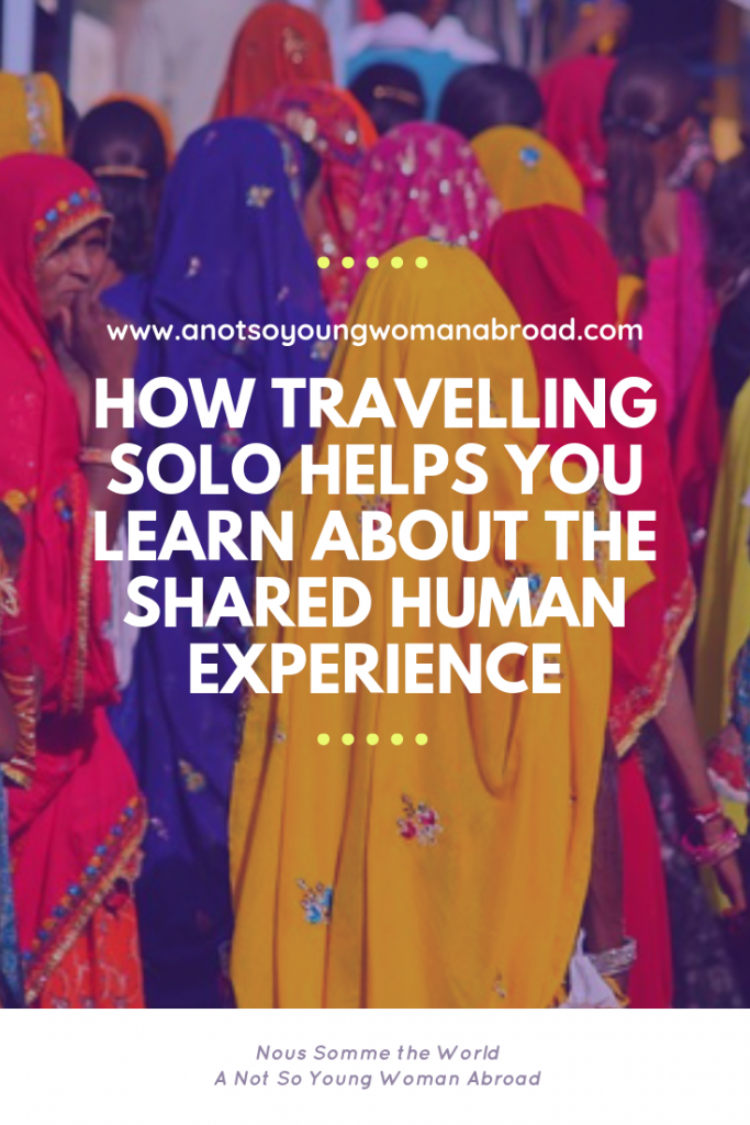 Travelling solo opens you up to the experiences of others